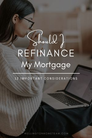 Should I Refinance My Mortgage? 12 Important Considerations