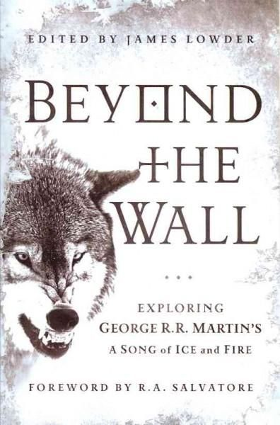 Beyond the Wall: Exploring George R. R. Martin's A Song of Ice and