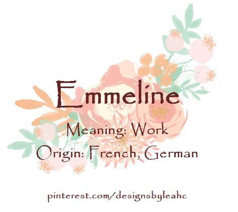 Baby Girl Name: Emmeline  Meaning: Work  Origin: French