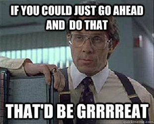 You mean get the TPS reports? | Office space meme, Office space quotes,  Office space movie