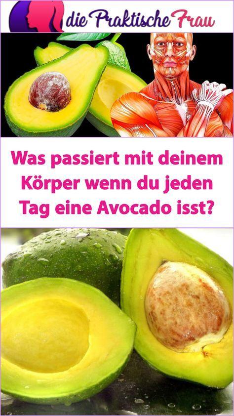 Was Passiert Mit Deinem Korper Wenn Du Jeden Tag Eine Avocado Isst Food Avocado Fruit