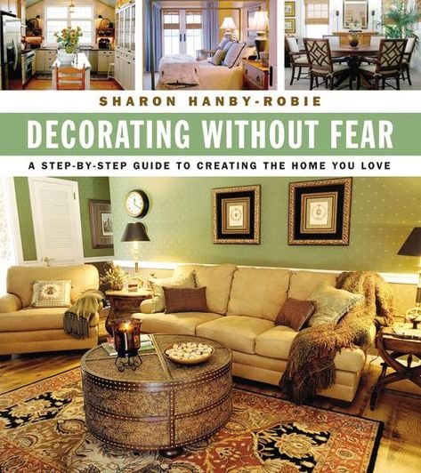 Decorating Without Fear: A Step-by-Step Guide To Creating The Home You Love - eBook