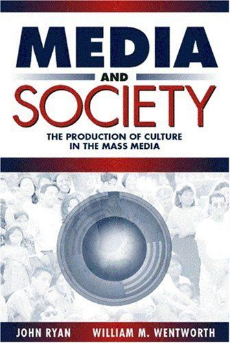 Media And Society: The Production Of Culture In The Mass Media