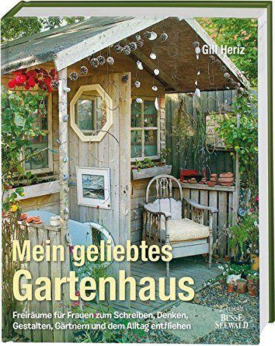 Mein Geliebtes Gartenhaus Freiraume Fur Frauen Zum Schreiben