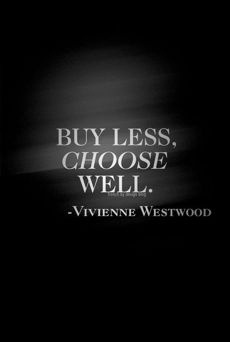 buy less, choose well.