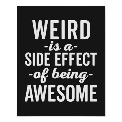 Weird Is Being Awesome Funny Quote Poster Zazzle Com In 2020 Weird Quotes Funny Weirdo Quotes You Are Crazy Quotes