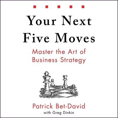 News Your Next Five Moves Master The Art Of Business Strategy By Patrick In 2020 Business Strategy Audio Books Download Books