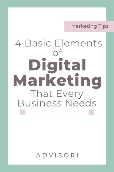 4 Basic Elements of Digital Marketing Every Business Needs | Advisori