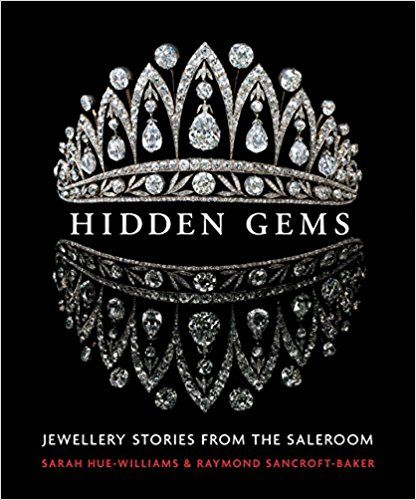 Hidden Gems Stories From The Saleroom Sarah Hue Williams Raymond Sancroft Baker 9781910065990 Amazon Com Books Royal Jewels Royal Jewelry Diamond Tiara
