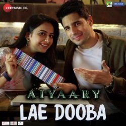 Download Lae Dooba Song From Aiyaary Movie Music Directed By Rochak Kohli And Sung By Sunidhi Chauhan Hindi New Songs Aiyaar Mp3 Song Download Mp3 Song Songs