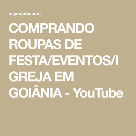 03d2dffbd COMPRANDO ROUPAS DE FESTA EVENTOS IGREJA EM GOIÂNIA - YouTube