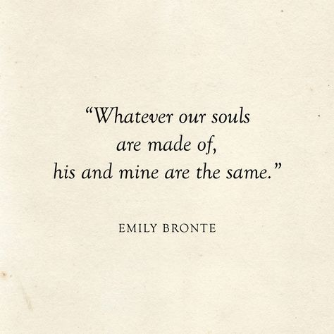 Whatever our souls are made, his and mine are the same | Emily Bronte Quote | Literary Wedding | Love Quotes