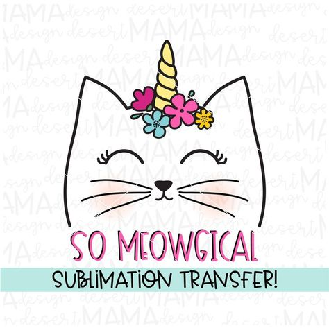 So Meowgical Caticorn SUBLIMATION TRANSFER, ready to press, heat