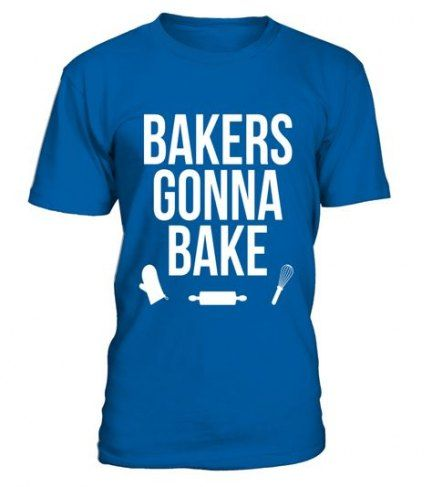 Funny Baking Quote T-Shirt Bakers Gonna Bake
