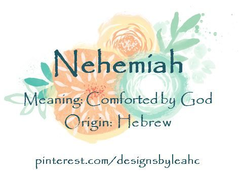 Baby Boy Name: Nehemiah  Meaning: Comforted by God  Origin: Hebrew