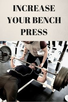 Increase Bench Press Strength With These 3 Tips Bench