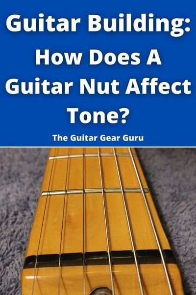 Guitar Building How Does A Guitar Nut Affect Tone Learn Acoustic Guitar Bass Guitar Lessons Guitar Kits