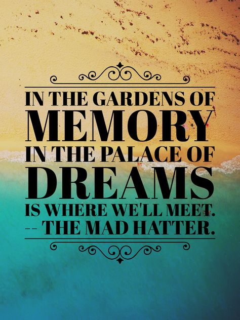 """From the movie, """"Alice Through the Looking Glass"""". My favorite quote... Lovelovelove."""