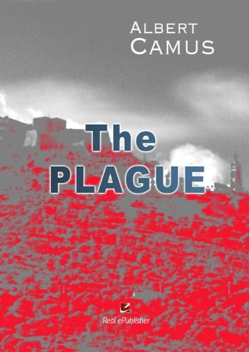 Read Download The Plague By Albert Camus For Free Pdf Epub Mobi Download Free Read The Plague Online For Your Kindle Ebook Albert Camus Books Albert Camus