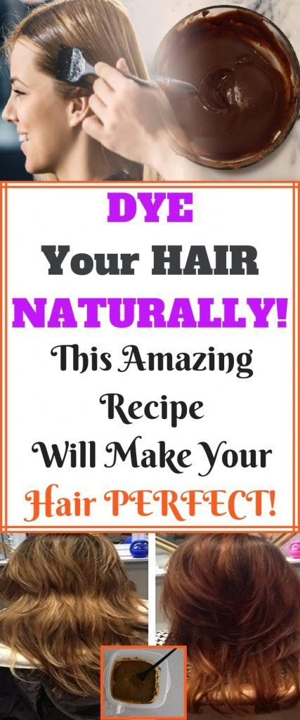 How To Dye Your Hair Naturally This Amazing Recipe Will Make Your Hair Perfect Natural Hair Styles