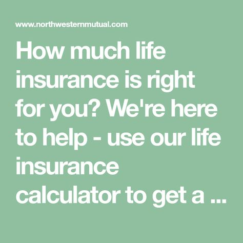 How Much Life Insurance Is Right For You We Re Here To Help Use Our Life Insurance Calculator T Life Insurance Calculator Life Insurance Insurance