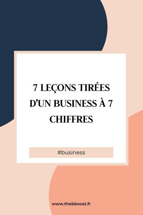 Avoir un Business à 7 Chiffres   Mon Expérience en 7 Leçons