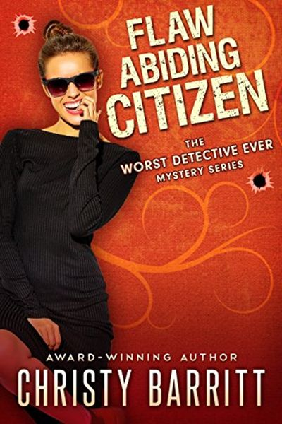 Flaw Abiding Citizen The Worst Detective Ever Book 6 By Christy Barritt River Heights Christy Mystery Novels Detective