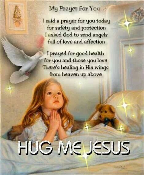 MY PRAYER FOR U I SAID A PRAYER FOR U TODAY  FOR SAFETY N PROTECTION I ASKED GOD TO SEND ANGELS FULL OF LOVE N AFFECTION.... I PRAYED FOR GOOD HEALTH  FOR U N THOSE U LOVE THERE'S HEALING IN HIS WINGS FROM HEAVEN UP ABOVE.....See More