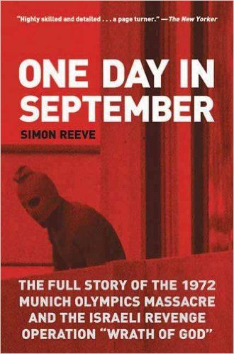 "One Day in September: The Full Story of the 1972 Munich Olympics Massacre and the Israeli Revenge Operation ""Wrath of God"" by Simon Reeve"