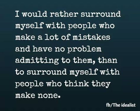 I would rather surround myself with people who make a lot of ...