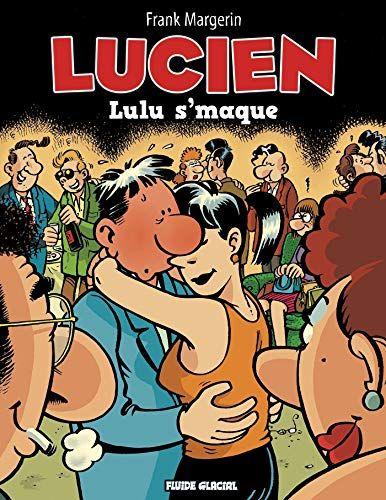 Telecharger Lucien Tome 6 Lulu S Maque Pdf Livre Ebook France Par Frank Margerin Telecharger Votre Fichier Ebook Maintenant
