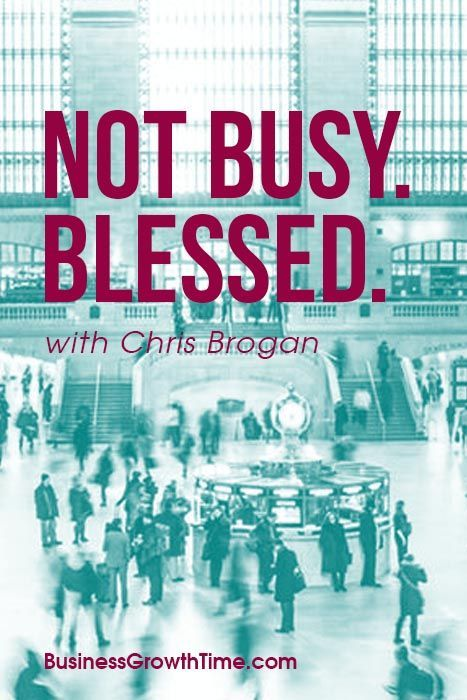 The Realities of being an Entrepreneur. Not Busy. Blessed. With Chris Brogan  #marketingtips #digitalmarketing #socialmedia #socialmediamarketing #socialmediastrategy #socialmediatips #videomarketing