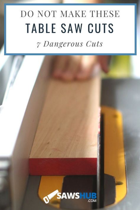 7 different types of cuts that are unsafe for a table saw. Stay safe and avoid making these dangerous cuts for your woodworking projects, and choose a different saw. #sawshub #howtouse #tablesawsafety #DIYwoodworking