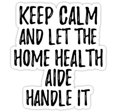 Keep Calm And Let The Home Health Aide Handle It Sticker By Funnygiftideas In 2020 Funny Quotes Winning The Lottery Funny Quotes Sarcasm