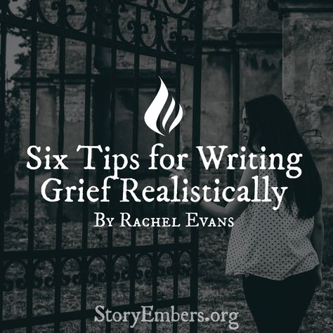 6 Tips for Writing Grief Realistically
