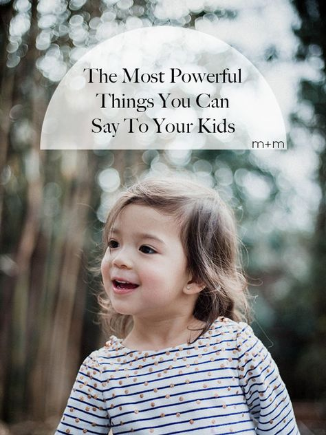 Parents aren't perfect people, and there will be times when we mess up and say the wrong thing. But if we can ensure that most of our daily interactions are filled with positive, encouraging, and empowering phrases, our kids will be more than OK.