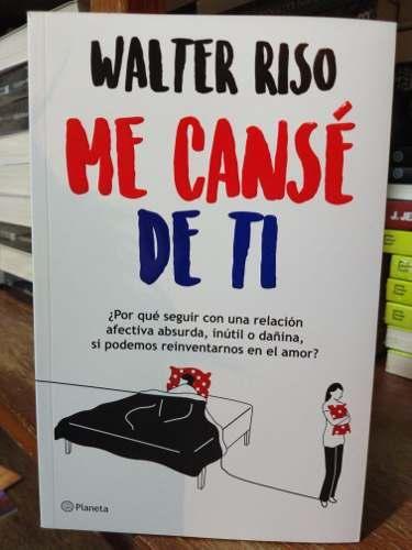 Libro Me Canse De Ti Walter Riso Regalo Especial En México Anuncios Agosto Clasf Formacion Y Libros Walter Riso Walter Riso Libros Cansada
