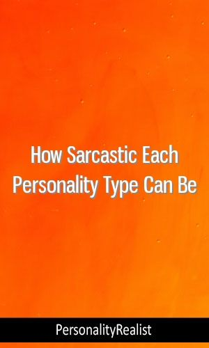 How Sarcastic Each Personality Type Can Be Personality Intj Isfj Isfp Istp Entp Estp Personality Types Sarcastic Personality