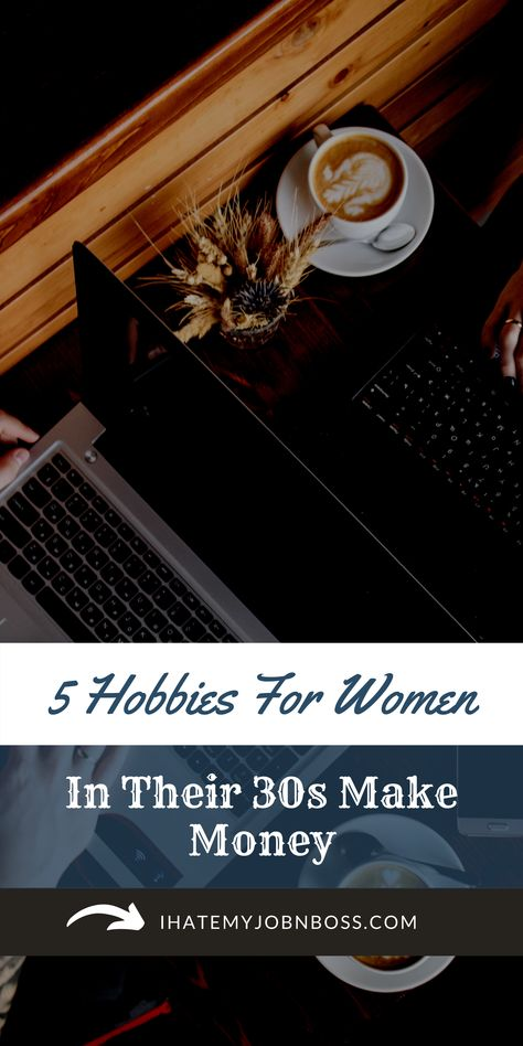 5 Hobbies For Women In Their 30s Make Money