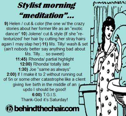"Stylist morning ""meditation"" hahaha I always do a rundown in my head before I start the day!"