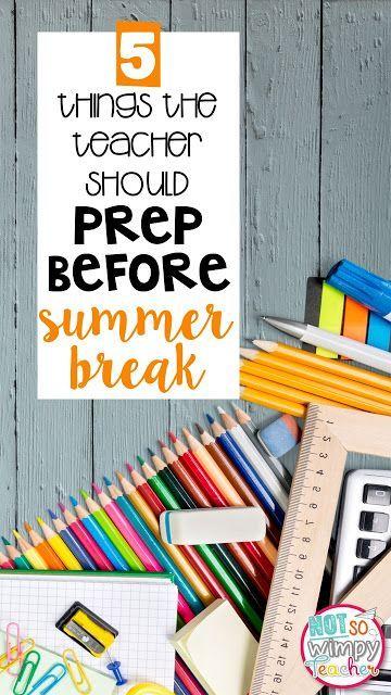 5 Things the Teacher Should Prep BEFORE Summer Break - Not So Wimpy Teacher