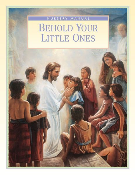 Behold Your Little Ones: LDS Nursery Manual