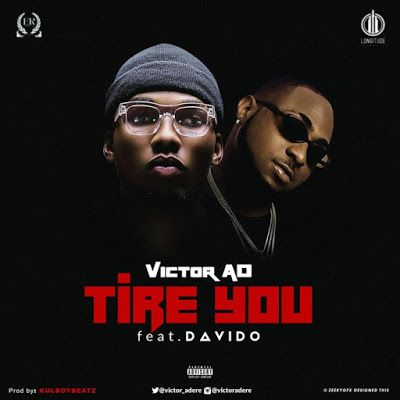 Music] Tire You | Victor AD Ft  Davido | Alabosi | Yours