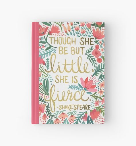 """""""Though she be but little, she is fierce"""" Notebook"""