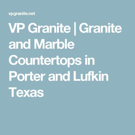 Vp Granite Granite And Marble Countertops In Porter And Lufkin Texas Marble Granite Marble Countertops Granite