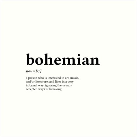 Bohemian: a person who is interested in art, music, and/or literature, and lives in a very informal way, ignoring the usually accepted ways of behaving
