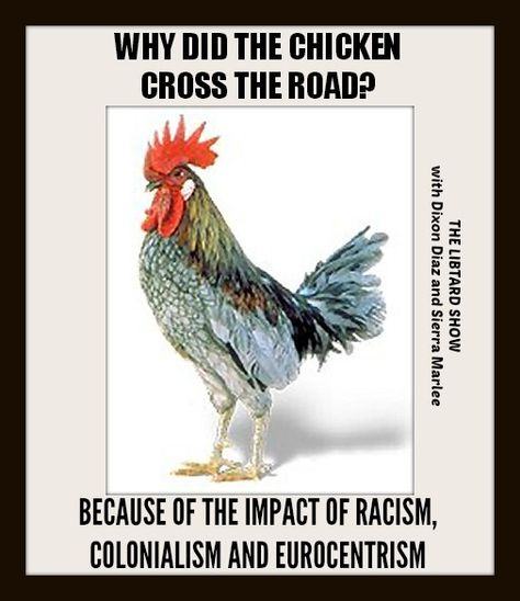 Why did the chicken cross the road?  Racism.