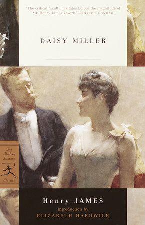 Daisy Miller By Henry James 9780375759666 Penguinrandomhouse Com Books Henry James Book Girl Book Challenge