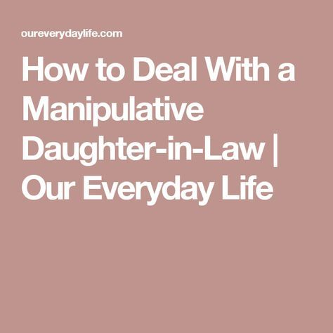 How To Deal With A Manipulative Daughter In Law Our Everyday Life Daughter In Law Quotes Law Quotes Mother In Law Quotes