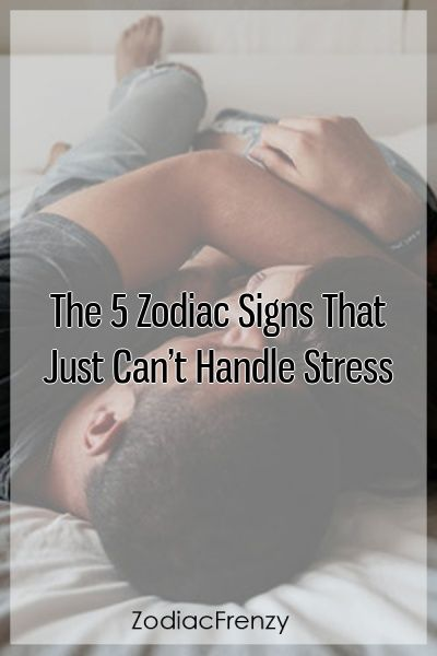 The 5 Zodiac Signs That Just Can't Handle Stress #zodiacsign